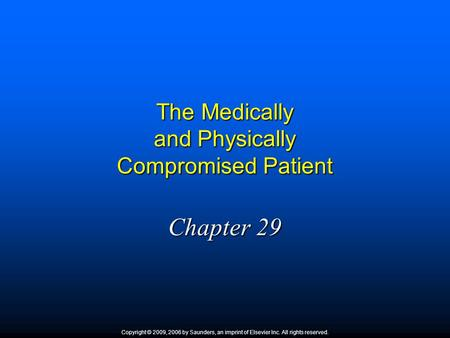 The Medically and Physically Compromised Patient Chapter 29 Copyright © 2009, 2006 by Saunders, an imprint of Elsevier Inc. All rights reserved.
