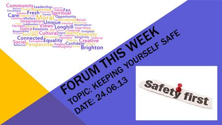 FORUM THIS WEEK TOPIC: KEEPING YOURSELF SAFE DATE: 24.06.13.
