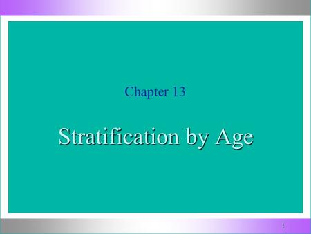 1 Chapter 13 Stratification by Age. 2 Age, like gender and race, is an ascribed status that forms the basis for social differentiation. But there is one.
