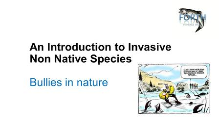 An Introduction to Invasive Non Native Species Bullies in nature.
