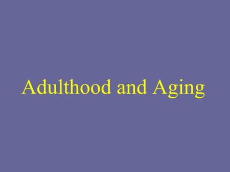 Adulthood and Aging.