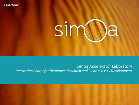 Simoa Accelerator Laboratory Innovation Center for Biomarker Research and Custom Assay Development.