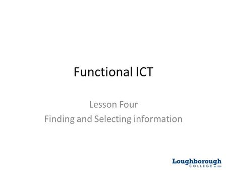 Functional ICT Lesson Four Finding and Selecting information.