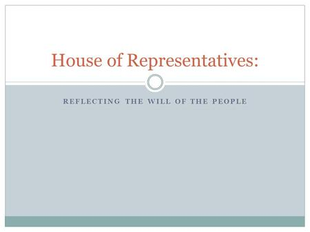 REFLECTING THE WILL OF THE PEOPLE House of Representatives:
