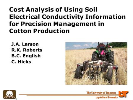 Cost Analysis of Using Soil Electrical Conductivity Information for Precision Management in Cotton Production J.A. Larson R.K. Roberts B.C. English C.