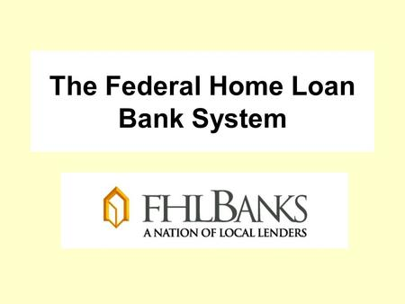 The Federal Home Loan <strong>Bank</strong> System. The 12 regional FHLBanks are cooperative wholesale <strong>banks</strong> created by Congress in 1932. Their mission is to provide liquidity.