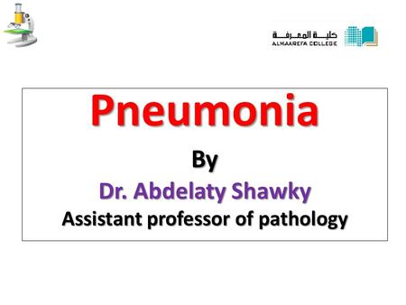 PneumoniaBy Dr. Abdelaty Shawky Assistant professor of pathology.