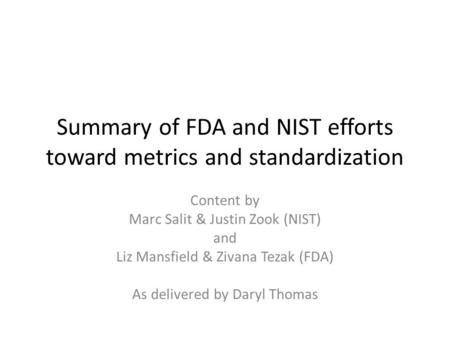 Summary of FDA and NIST efforts toward metrics and standardization Content by Marc Salit & Justin Zook (NIST) and Liz Mansfield & Zivana Tezak (FDA) As.