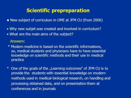 Scientific prepreparation New subject of curriculum in UME at JFM CU (from 2006) Why new subjet was created and involved in curriculum? What are the main.