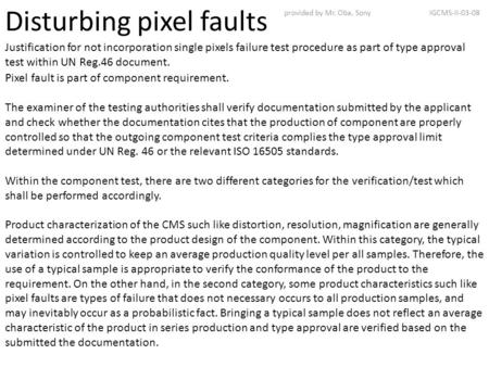 Disturbing pixel faults Justification for not incorporation single pixels failure test procedure as part of type approval test within UN Reg.46 document.