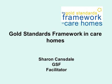 Sharon Cansdale GSF Facilitator Gold Standards Framework in care homes.