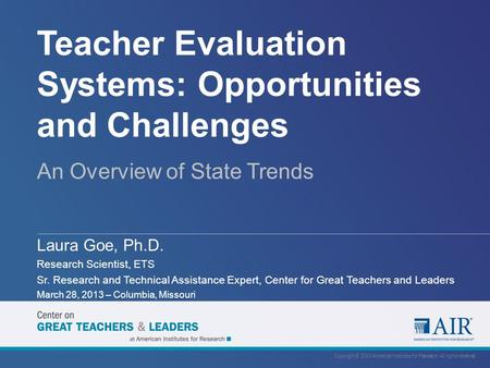 Teacher Evaluation Systems: Opportunities and Challenges An Overview of State Trends Laura Goe, Ph.D. Research Scientist, ETS Sr. Research and Technical.