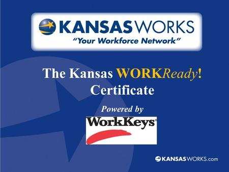 The Kansas WORKReady! Certificate Powered by. Consistently identify the right applicants that can do the job! Increase their new-hire success rate Shorten.