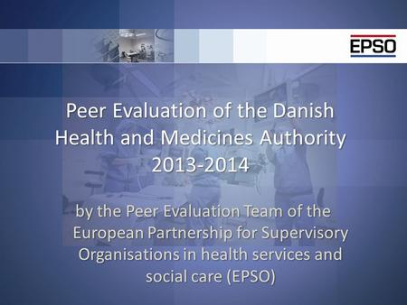 Peer Evaluation of the Danish Health and Medicines Authority 2013-2014 by the Peer Evaluation Team of the European Partnership for Supervisory Organisations.