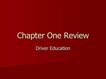 Chapter One Review Driver Education. Look for It! Using the techniques you learned for scanning look for the answers to the following questions in your.