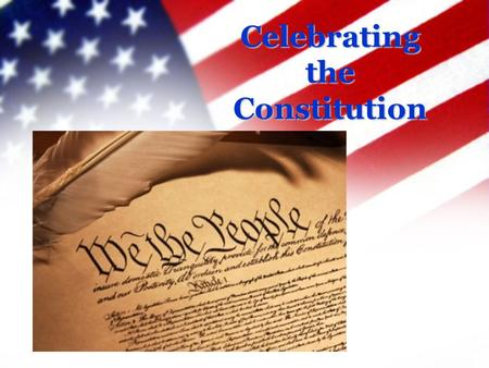 Celebrating the Constitution. What is Constitution Day? Congress, in December 2004, passed this law to commemorate the September 17, 1787 signing of the.