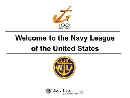 Welcome to the Navy League of the United States What is the Navy League? The Navy League is a group of 72,000+ patriotic citizens who believe that the.