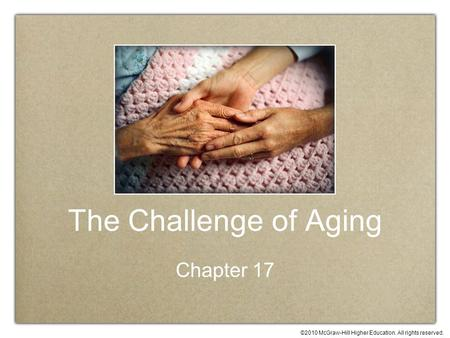 ©2010 McGraw-Hill Higher Education. All rights reserved. The Challenge of Aging Chapter 17.