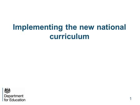 "Implementing the new national curriculum 1. Vision for Delivery ""Government has a part to play in setting out the trellises and marking out the footpaths."