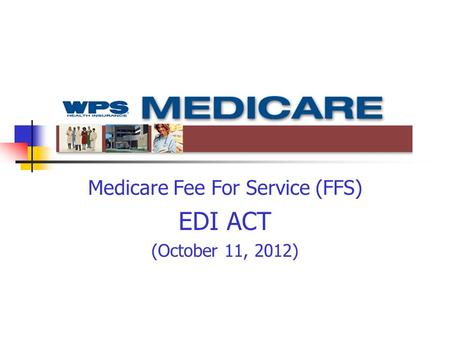 Medicare Fee For Service (FFS) EDI ACT (October 11, 2012)