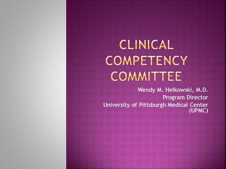 Wendy M. Helkowski, M.D. Program Director University of Pittsburgh Medical Center (UPMC)