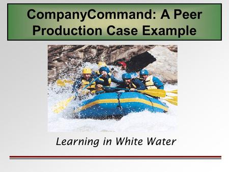 Learning in White Water CompanyCommand: A Peer Production Case Example.