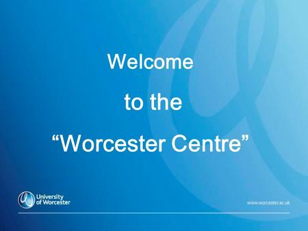 "Welcome to the ""Worcester Centre"". Worcester Centre Summer Programme 2011 Five week course 16 th June –24 th July 2 day orientation period Courses: 'Contemporary."