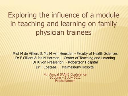 Exploring the influence of a module in teaching and learning on family physician trainees Prof M de Villiers & Ms M van Heusden - Faculty of Health Sciences.