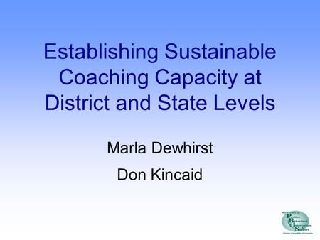 Establishing Sustainable Coaching Capacity at District and State Levels Marla Dewhirst Don Kincaid.