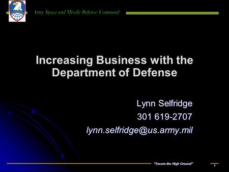 """Secure the High Ground"" 1 Increasing Business with the Department of Defense Lynn Selfridge 301 619-2707"