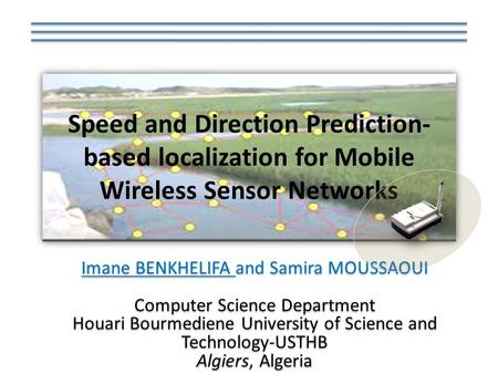 Speed and Direction Prediction- based localization for Mobile Wireless Sensor Networks Imane BENKHELIFA and Samira MOUSSAOUI Computer Science Department.