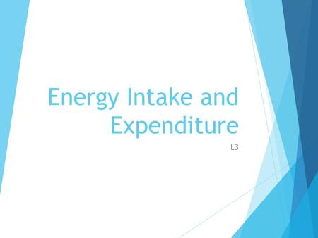 Energy Intake and Expenditure L3. Energy Intake  The amount of calories consumed per day  Measured in:  Calories (Kcal) – The amount of energy required.