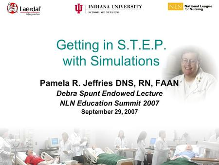 Getting in S.T.E.P. with Simulations Pamela R. Jeffries DNS, RN, FAAN Debra Spunt Endowed Lecture NLN Education Summit 2007 September 29, 2007.