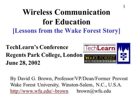 Wireless Communication for Education [Lessons from the Wake Forest Story] TechLearn's Conference Regents Park College, London June 28, 2002 By David G.