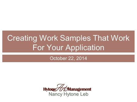 Nancy Hytone Leb Creating Work Samples That Work For Your Application October 22, 2014.