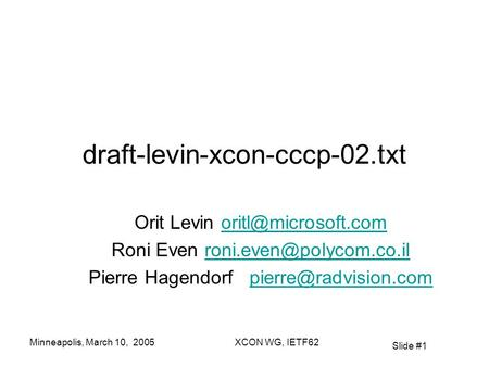 Slide #1 Minneapolis, March 10, 2005XCON WG, IETF62 draft-levin-xcon-cccp-02.txt Orit Levin Roni Even