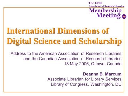 International Dimensions of Digital Science and Scholarship Address to the American Association of Research Libraries and the Canadian Association of Research.