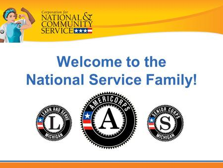 Welcome to the National Service Family!. The National Service Family Senior Corps: 440,000 Americans age 55+ AmeriCorps: 75,000 members Volunteer Generation.