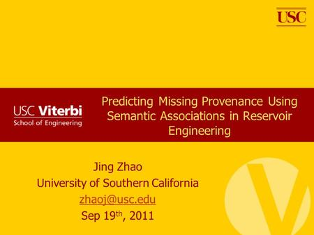 Predicting Missing Provenance Using Semantic Associations in Reservoir Engineering Jing Zhao University of Southern California Sep 19 th,