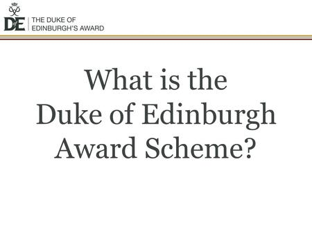 What is the Duke of Edinburgh Award Scheme?. The Duke of Edinburgh Award is… The DofE award scheme is a real adventure. It doesn't matter who you are.