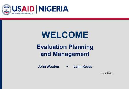 WELCOME June 2012 Evaluation Planning and Management John Wooten ~Lynn Keeys.