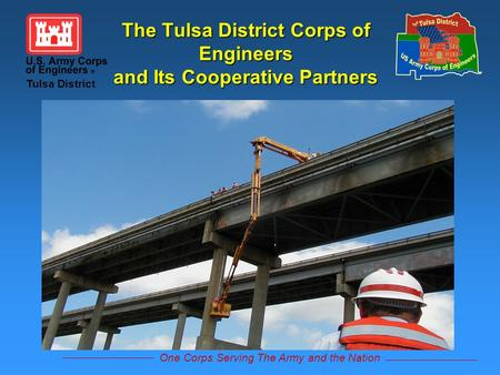 One Corps Serving The Army and the Nation Tulsa District The Tulsa District Corps of Engineers and Its Cooperative Partners.