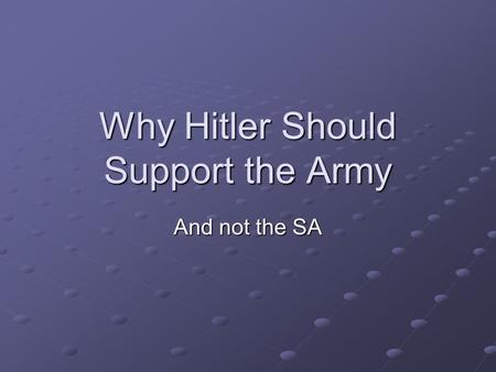 Why Hitler Should Support the Army And not the SA.