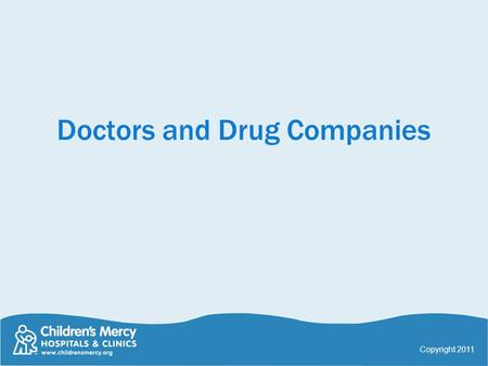 Doctors and Drug Companies Copyright 2011. The Problem Drug companies spend a lot of money to influence doctors' prescribing patterns It works This leads.