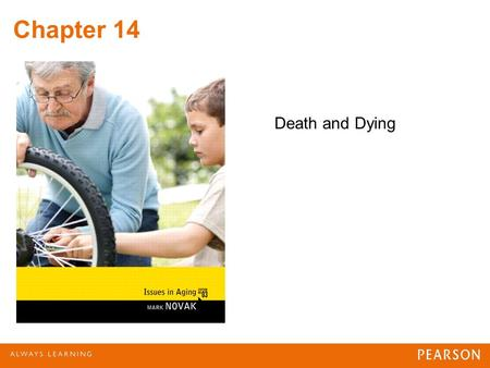 Chapter 14 Death and Dying. Death and Society Death as Enemy; Death Welcomed A continuum of societal attitudes and beliefs Attitudes formed by –Religious.