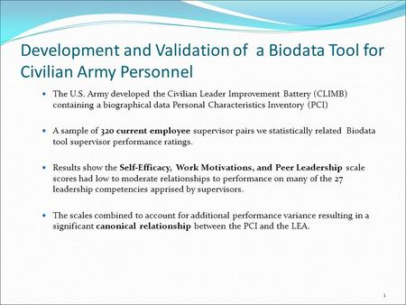 Development and Validation of a Biodata Tool for Civilian Army Personnel The U.S. Army developed the Civilian Leader Improvement Battery (CLIMB) containing.