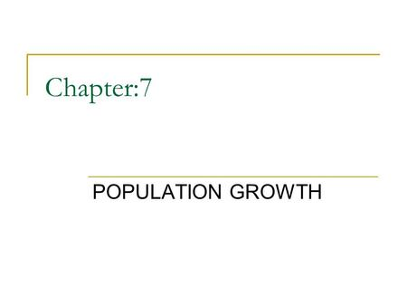 Chapter:7 POPULATION GROWTH.