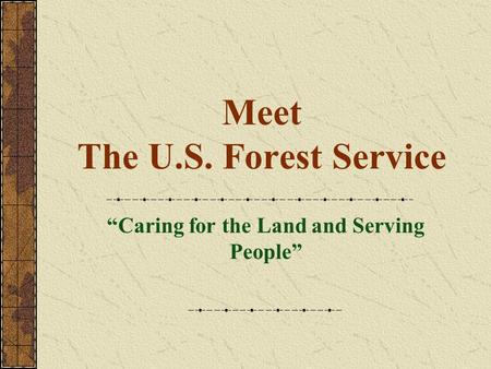 "Meet The U.S. Forest Service ""Caring for the Land and Serving People"""