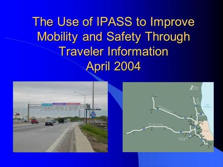 The Use of IPASS to Improve Mobility and Safety Through Traveler Information April 2004.