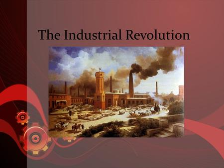 The Industrial Revolution. Ind. Rev. in England (18 th C.) Industrial rev. triggered by changes in agriculture – Consolidation: wealthy landowners bought.